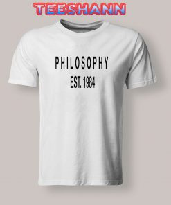 Tshirts Philosophy Est 1984
