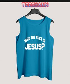 Tank Top Who The Fuck Is Jesus