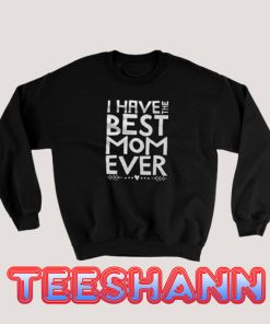 Sweatshirt Mothers Day Have the Best Mom Ever