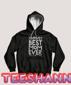 Hoodies Mothers Day Have the Best Mom Ever