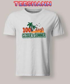 100 Days Closer to Summer Tshirt
