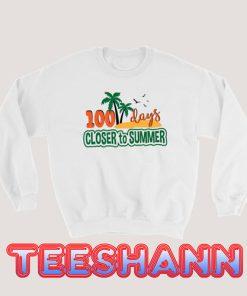 100 Days Closer to Summer Sweatshirt
