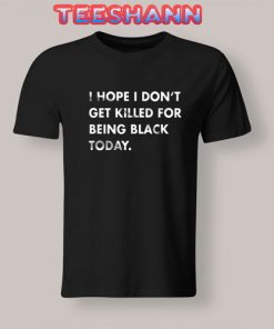 Don't Get Killed For Being Black T-Shirt