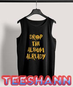 Drop The Album Already Tank Top Justin Tee Size S - 3XL