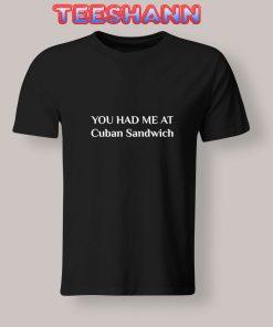 Had-Me-At-Cuban-Sandwich-T-Shirt