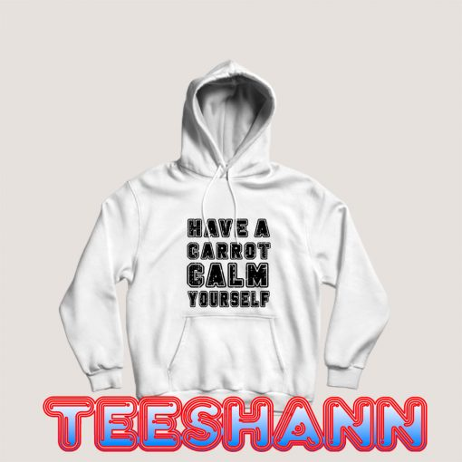 Have-A-Carrot-Calm-Yourself-Hoodie