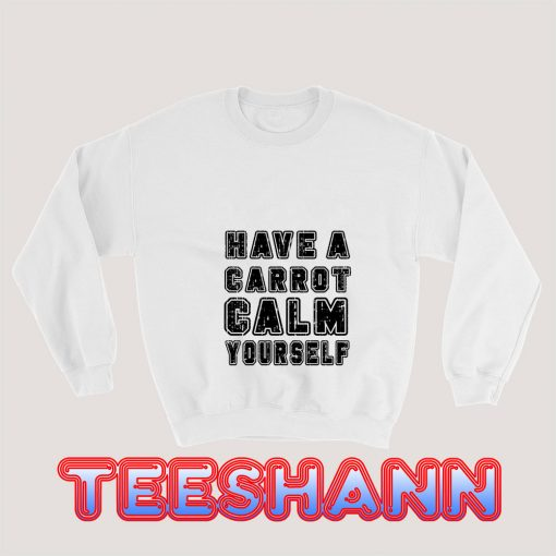 Have-A-Carrot-Calm-Yourself-Sweatshirt
