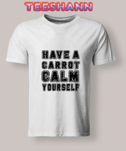 Have-A-Carrot-Calm-Yourself-T-Shirt